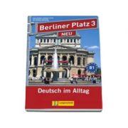 Berliner Platz 3 Neu Lehr-und Arbeitsbuch Mit 2 audio-CDs Und Treffpunkt D-A-CH - Manual si caiet pentru clasa a XI-a L2 (Contine 2 CD-uri audio)