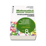 Matematica clasa a VIII-a. Breviar teoretic cu exercitii si probleme propuse si rezolvate. Teste initiale. Teste de evaluare. Teste sumative. Modele pentru teze (Petre Simion) Editie 2016