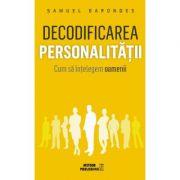 Decodificarea personalitatii. Cum sa intelegem oamenii