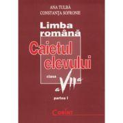 Limba romana - Caietul elevului clasa a VII-a, partea I: Fonetica, vocabular, morfologie, sintaxa, comunicare