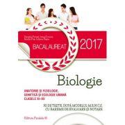 Bacalaureat biologie 2017 - Anatomie si fiziologie, genetica si ecologie umana (clasele XI–XII). 30 de teste dupaƒ modelul M. E. N. C. S cu bareme de evaluare si notare