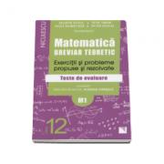 Matematica clasa a XII-a (M1). Breviar teoretic cu exercitii si probleme propuse si rezolvate. Teste de evaluare 2016