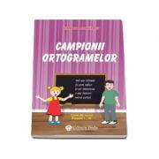 Campionii ortogramelor. Caiet de lucru pentru clasele I - IV Mariana Morarasu