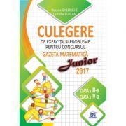 Culegere de exercitii si probleme pentru concursul - Gazeta matematica Junior 2017 - Pentru clasele a III-a si a IV-a