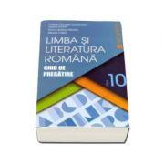 Limba si literatura romana. Ghid de pregatire, pentru clasa a X-a - Cristian Ciocaniu (Editie 2016)