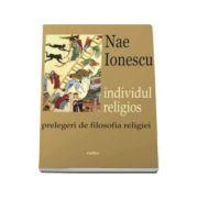 Individul religios. Prelegeri de filosofia religiei - Nae Ionescu