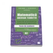 Matematica clasa a XII-a (M2). Breviar teoretic cu exercitii si probleme propuse si rezolvate. Teste de evaluare 2016