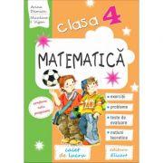 Matematica. Clasa a IV-a Caiet de lucru. Exercitii, probleme, teste de evaluare, notiuni teoretice