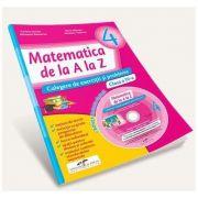 Matematica de la A la Z. Culegere de exercitii si probleme pentru clasa a IV-a. Contine culegere multimedia