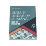 Limba si literatura romana. Ghid de pregatire, pentru clasa a IX-a - Rodica Bogdan (Editie 2016)