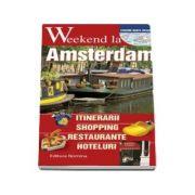 Weekend la Amsterdam - Intinerarii, shopping, restaurante, hoteluri - Contine harta orasului