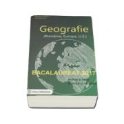 Bacalaureat Geografie 2017 (Romania, Europa, Uniunea Europeana). Sinteze si teste, 100 enunturi si rezolvari - Albinita Costescu