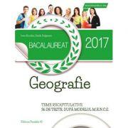 Bacalaureat Geografie 2017 - Teme recapitulative 36 de teste, dupa modelul M. E. N. C. S