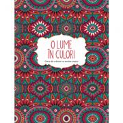 O lume in culori - Carte de colorat cu motive etnice