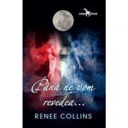 Pana ne vom revedea - Renee Collins