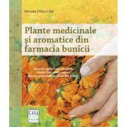 Plante medicinale si aromatice din farmacia bunicii