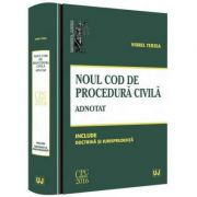 Noul Cod de procedura civila, adnotat - Include doctrina si jurisprudenta
