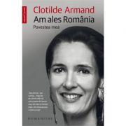 Am ales Romania. Povestea mea (Clotilde Armand)