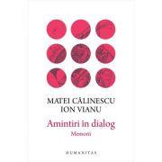 Amintiri in dialog. Memorii de Matei Calinescu, Ion Vianu