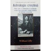 Astrologie Crestina, volumul 1 (Cartea 1 - O introducere in astrologie si Cartea 2 - Rezolvarea tuturor tipurilor de intrebari si solicitari)