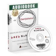 Esentialismul. Disciplina de a urmari mai putin (audiobook mp3, durata 7: 44 ore)