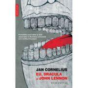 Eu, Dracula si John Lennon. Povestirile unui traitor si uluit observator in Romania comunista si in mirificul Occident