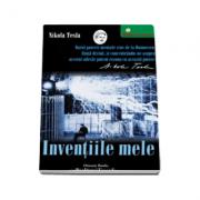 Inventiile mele - Povestea autobiografica a lui Nikola Tesla (1856-1943)