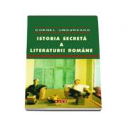 Istoria secreta a literaturii romane - Cornel Ungureanu