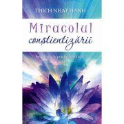 Miracolul constientizarii - Introducere in practica meditatiei