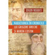 Naratiunea in cronicile lui Grigore Ureche si Miron Costin
