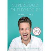 Super Food in fiecare zi (Jamie Oliver)