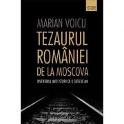 Tezaurul Romaniei de la Moscova: Inventarul unei istorii de o suta de ani