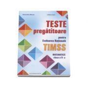 Teste pregatitoare pentru evaluarea nationala TIMSS. Matematica clasa a II-a - Alexandra Manea (Editie evizuita si adaugita)