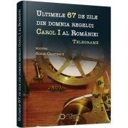 Ultimele 67 de zile din domnia regelui Carol I al României. Telegrame