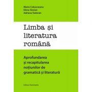 Limba si literatura romana. Aprofundarea si recapitularea notiunilor de gramatica si literatura - Maria Cobusneanu
