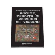 Bucate, traditii si obiceiuri de Craciun - Radu Anton Roman (Format 70 x 143 mm)