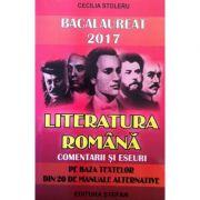Bacalaureat 2017 literatura romana, comentarii si eseuri pe baza textelor din 20 de manuale alternative - Cecilia Stoleru