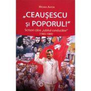 """Ceausescu si poporul! Scrisori catre """"iubitul conducator"""" (1965-1989)"""