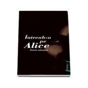 Intreab-o pe Alice - Editie paperback