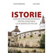 Istorie, ghid de pregatire intensiva pentru admiterea la Academia de Politie (Felicia Adascalitei)