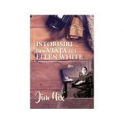 Istorisiri din viata lui Ellen White