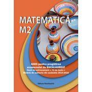 Ghid pentru pregatirea examenului de Bacalaureat - Matematica M2. Modele de subiecte din sesiunile 2014-2016