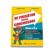 Ne pregatim pentru concursuri clasa a III-a. Matematica, Limba romana - 25 de teste, 10 tipologii cu rezolvari complexe - Daniela Dulica