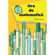 Ora de matematica. Algebra si geometrie, pentru clasa a IX-a - Petre Nachila