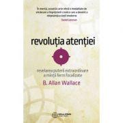 Revolutia atentiei - Dezvaluirea puterii extraordinare a mintii ferm focalizate