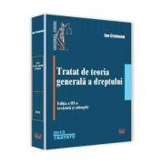 Tratat de teoria generala a dreptului - Editia a III-a, revazuta si adaugita