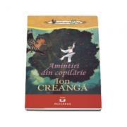 Amintiri din copilarie - Ion Creanga. Colectia elevi de 10 plus