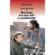 """Dosarele Securitatii. Miron Cozma, de la sursa """"Paul"""" la """"Luceafarul huilei"""" (vol. 2)"""