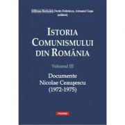 Istoria comunismului din Romania. Vol. 3 - Documente. Nicolae Ceausescu (1972-1975)