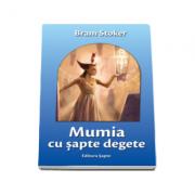 Mumia cu sapte degete - Bram Stoker. Editie necenzurata